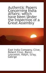 Authentic Papers Concerning India Affairs Which Have Been Under the Inspection of a Great Assembly af East India Company