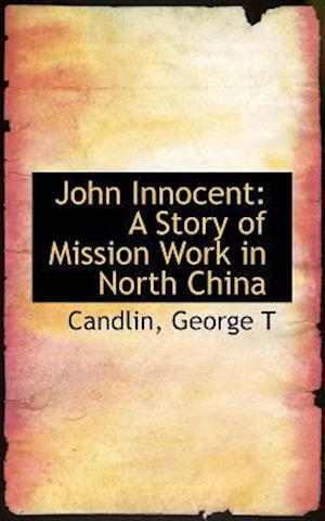 John Innocent: A Story of Mission Work in North China