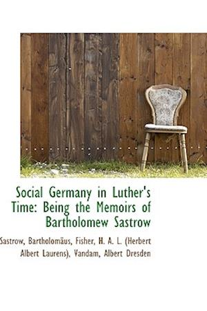 Social Germany in Luther's Time: Being the Memoirs of Bartholomew Sastrow