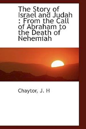 The Story of Israel and Judah : From the Call of Abraham to the Death of Nehemiah