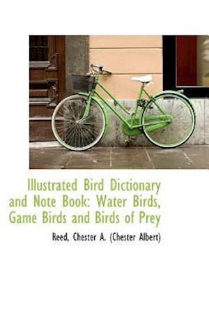 Illustrated Bird Dictionary and Note Book: Water Birds, Game Birds and Birds of Prey