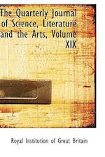 The Quarterly Journal of Science, Literature and the Arts, Volume XIX