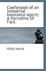 Confession of an Industrial Insurance Agent af Wilby Heard