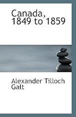 Canada, 1849 to 1859 af Alexander Tilloch Galt
