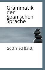 Grammatik Der Spanischen Sprache af Gottfried Baist