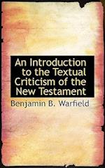 An Introduction to the Textual Criticism of the New Testament af Benjamin B. Warfield