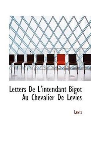 Letters De L'intendant Bigot Au Chevalier De Lévies
