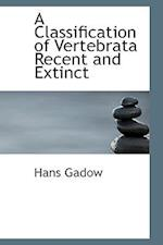 A Classification of Vertebrata Recent and Extinct af Hans Gadow