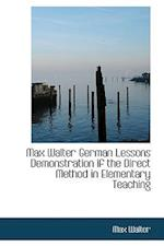 Max Walter German Lessons Demonstration If the Direct Method in Elementary Teaching af Max Walter