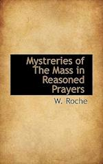 Mystreries of the Mass in Reasoned Prayers af W. Roche
