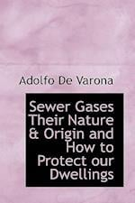 Sewer Gases Their Nature & Origin and How to Protect Our Dwellings af Adolfo De Varona