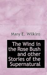 The Wind in the Rose Bush and Other Stories of the Supernatural af Mary E. Wilkins