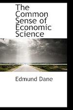 The Common Sense of Economic Science af Edmund Dane