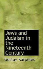 Jews and Judaism in the Nineteenth Century af Gustav Karpeles