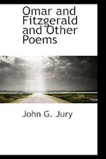 Omar and Fitzgerald and Other Poems af John G. Jury