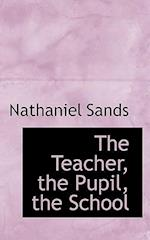 The Teacher, the Pupil, the School af Nathaniel Sands
