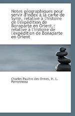 Notes Geographiques Pour Servir D'Index a la Carte de Syrie, Relative A L'Histoire de L'Expedition D