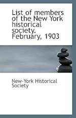 List of Members of the New York Historical Society. February, 1903
