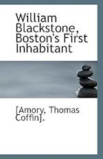 William Blackstone, Boston's First Inhabitant af Amory Coffin