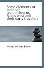 Some Elements of Indiana's Population; Or, Roads West and Their Early Travelers