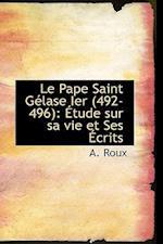 Le Pape Saint G Lase Ier (492-496) af A. Roux