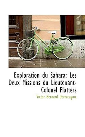 Exploration Du Sahara: Les Deux Missions Du Lieutenant-Colonel Flatters