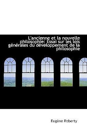 L'ancienne et la nouvelle philosophie: Essai sur les lois générales du développement de la philosoph