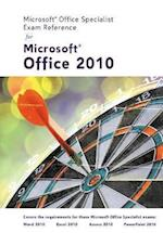 Microsoft (R) Certified Application Specialist Exam Reference for Microsoft (R) Office 2010