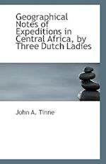 Geographical Notes of Expeditions in Central Africa, by Three Dutch Ladies