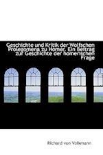 Geschichte Und Kritik Der Wolfschen Prolegomena Zu Homer. Ein Beitrag Zur Geschichte Der Homerischen af Richard Von Volkmann