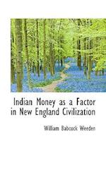 Indian Money as a Factor in New England Civilization
