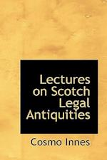 Lectures on Scotch Legal Antiquities af Cosmo Innes