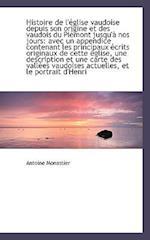 Histoire de L' Glise Vaudoise Depuis Son Origine Et Des Vaudois Du Pi Mont Jusqu' Nos Jours af Antoine Monastier