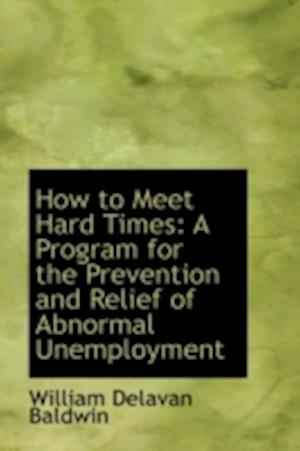 How to Meet Hard Times: A Program for the Prevention and Relief of Abnormal Unemployment