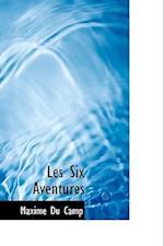 Les Six Aventures af Maxime Du Camp