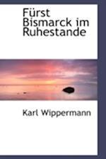 F Rst Bismarck Im Ruhestande af Karl Wippermann