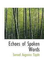Echoes of Spoken Words af Samuel Augustus Tipple