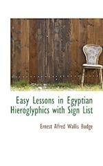 Easy Lessons in Egyptian Hieroglyphics with Sign List af Ernest Alfred Wallis Budge