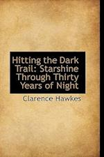 Hitting the Dark Trail af Clarence Hawkes