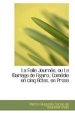 La Folle Journ E, Ou Le Mariage de Figaro, af Pierre Augustin Caron De Beaumarchais