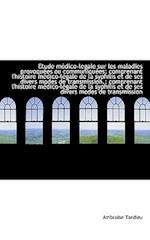 Etude M Dico-Legale Sur Les Maladies Provoqu Es Ou Communiqu Es; Comprenant L'Histoire M Dico-L Gale af Ambroise Tardieu