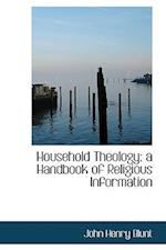 Household Theology; A Handbook of Religious Information af John Henry Blunt