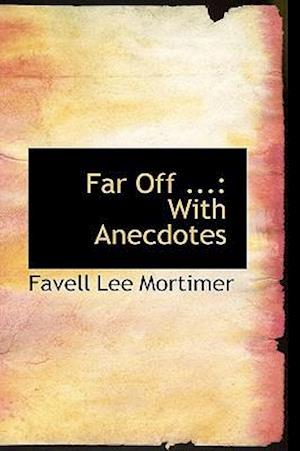 Far Off ...: With Anecdotes