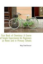 First Book of Chemistry: A Course of Simple Experiments for Beginners at Home and in Primary Schools af Mary Shaw-Brewster