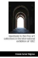 Handbook to the Fine Art Collections in the International Exhibition of 1862 af Francis Turner Palgrave
