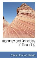 Manures and Principles of Manuring af Charles Morton Aikman