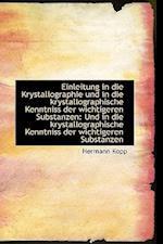 Einleitung in Die Krystallographie Und in Die Krystallographische Kenntniss Der Wichtigeren Substanz