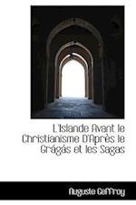 L'Islande Avant Le Christianisme D'Apr?'s Le Gr G?'s Et Les Sagas af Auguste Geffroy