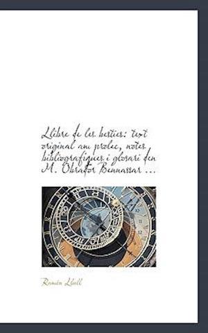 Llibre de Les Besties: Text Original Am Prolec, Notes Bibliografiques I Glosari Den M. Obrador Benna