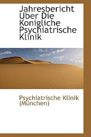 Jahresbericht Uber Die Konigliche Psychiatrische Klinik